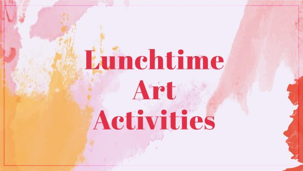 Lunchtime Art Activities
